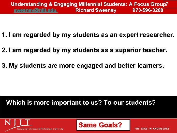 Understanding & Engaging Millennial Students: A Focus Group 7 sweeney@njit. edu Richard Sweeney 973