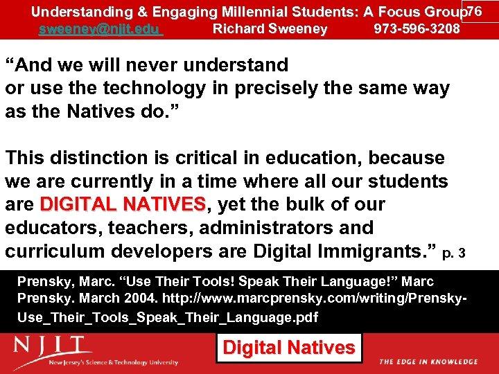 Understanding & Engaging Millennial Students: A Focus Group 76 sweeney@njit. edu Richard Sweeney 973