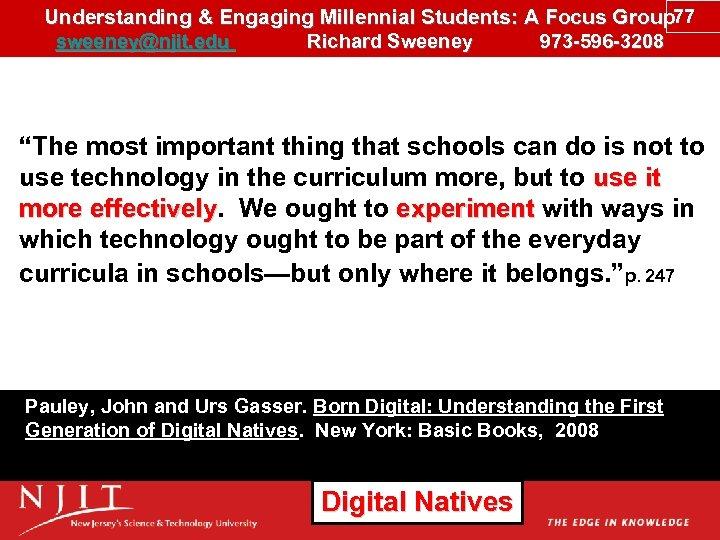 Understanding & Engaging Millennial Students: A Focus Group 77 sweeney@njit. edu Richard Sweeney 973