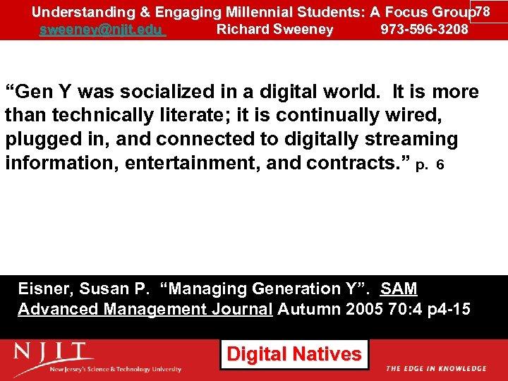 Understanding & Engaging Millennial Students: A Focus Group 78 sweeney@njit. edu Richard Sweeney 973