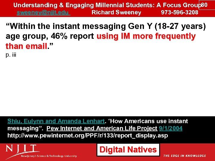 Understanding & Engaging Millennial Students: A Focus Group 80 sweeney@njit. edu Richard Sweeney 973