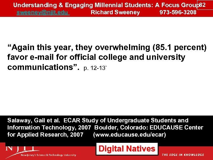 Understanding & Engaging Millennial Students: A Focus Group 82 sweeney@njit. edu Richard Sweeney 973