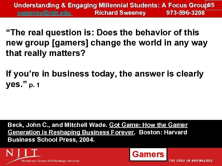 Understanding & Engaging Millennial Students: A Focus Group 85 sweeney@njit. edu Richard Sweeney 973