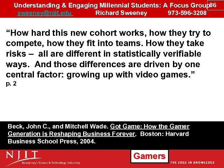 Understanding & Engaging Millennial Students: A Focus Group 86 sweeney@njit. edu Richard Sweeney 973