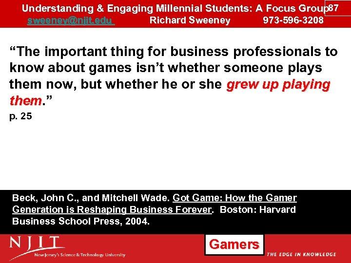 Understanding & Engaging Millennial Students: A Focus Group 87 sweeney@njit. edu Richard Sweeney 973