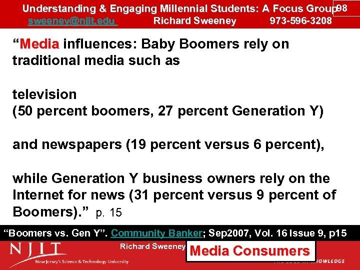 Understanding & Engaging Millennial Students: A Focus Group 98 sweeney@njit. edu Richard Sweeney 973
