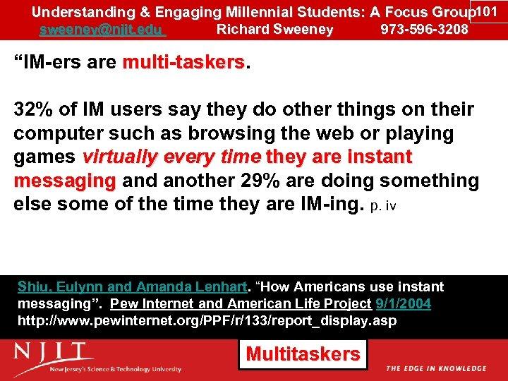 Understanding & Engaging Millennial Students: A Focus Group 101 sweeney@njit. edu Richard Sweeney 973