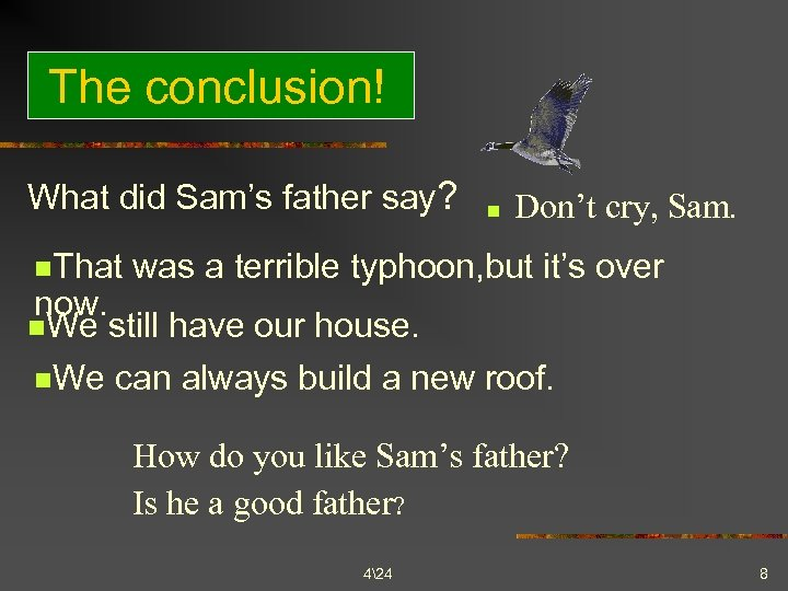 The conclusion! What did Sam's father say? n. That n Don't cry, Sam. was