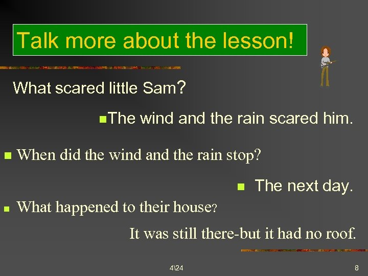 Talk more about the lesson! What scared little Sam? n. The n wind and