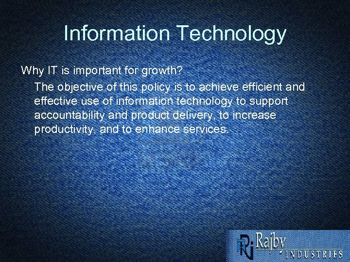 Information Technology Why IT is important for growth? The objective of this policy is