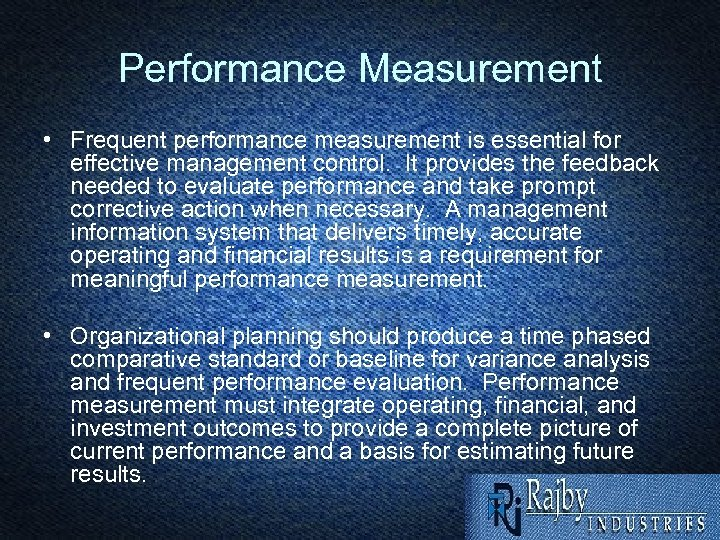 Performance Measurement • Frequent performance measurement is essential for effective management control. It provides