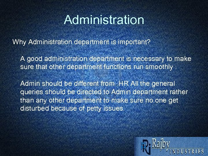 Administration Why Administration department is important? A good administration department is necessary to make