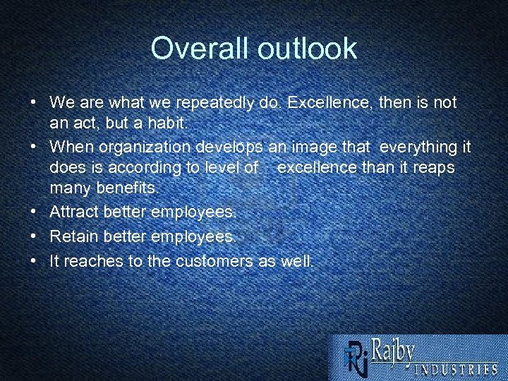 Overall outlook • We are what we repeatedly do. Excellence, then is not an
