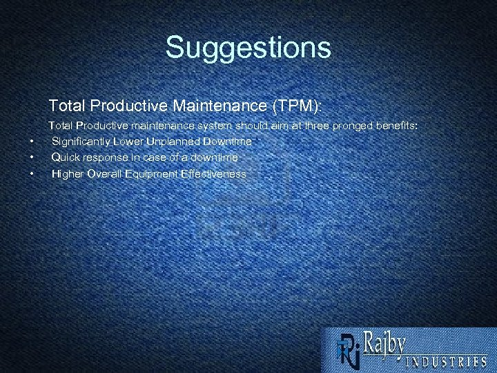 Suggestions Total Productive Maintenance (TPM): • • • Total Productive maintenance system should aim