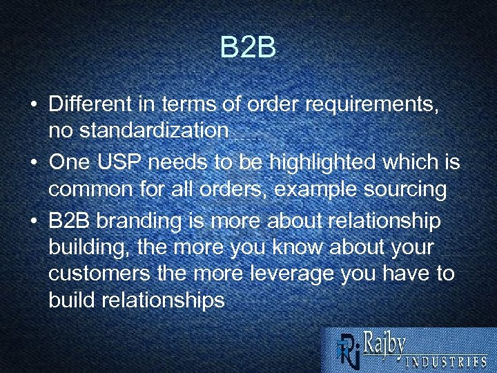 B 2 B • Different in terms of order requirements, no standardization • One