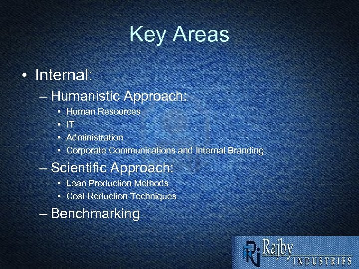 Key Areas • Internal: – Humanistic Approach: • • Human Resources IT Administration Corporate
