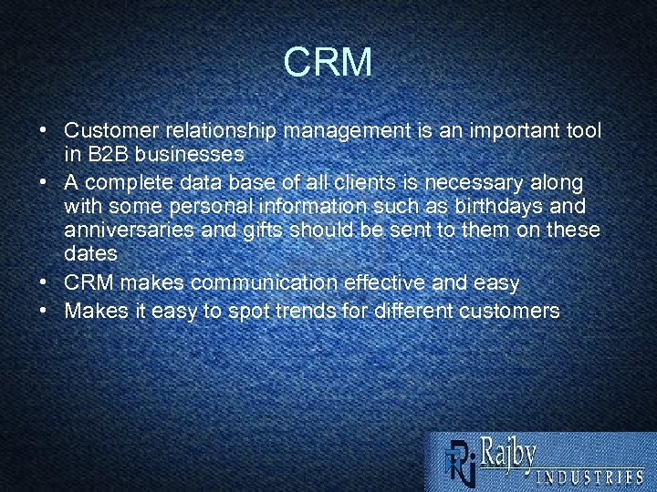 CRM • Customer relationship management is an important tool in B 2 B businesses