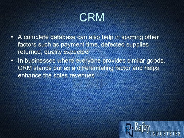CRM • A complete database can also help in spotting other factors such as