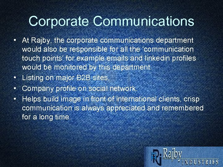 Corporate Communications • At Rajby, the corporate communications department would also be responsible for