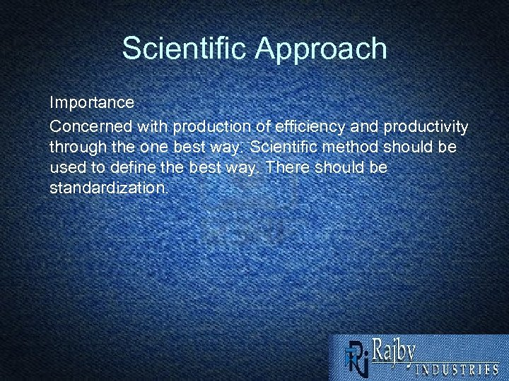 Scientific Approach Importance Concerned with production of efficiency and productivity through the one best