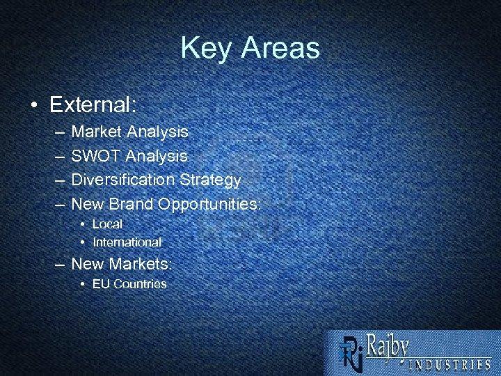 Key Areas • External: – – Market Analysis SWOT Analysis Diversification Strategy New Brand