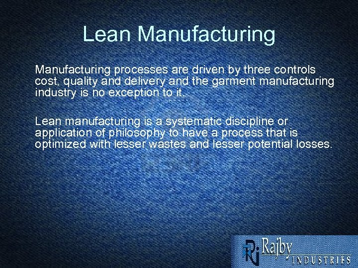 Lean Manufacturing processes are driven by three controls cost, quality and delivery and the