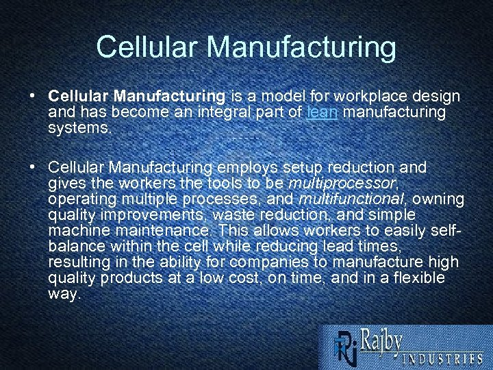 Cellular Manufacturing • Cellular Manufacturing is a model for workplace design and has become