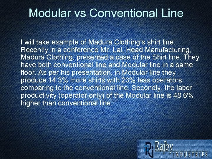 Modular vs Conventional Line I will take example of Madura Clothing's shirt line. Recently