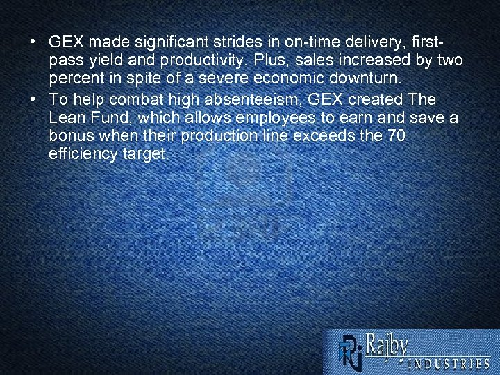 • GEX made significant strides in on-time delivery, firstpass yield and productivity. Plus,