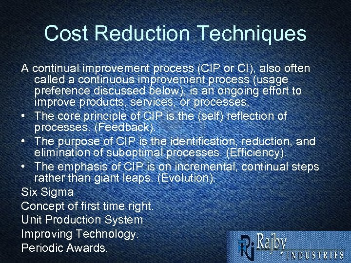 Cost Reduction Techniques A continual improvement process (CIP or CI), also often called a