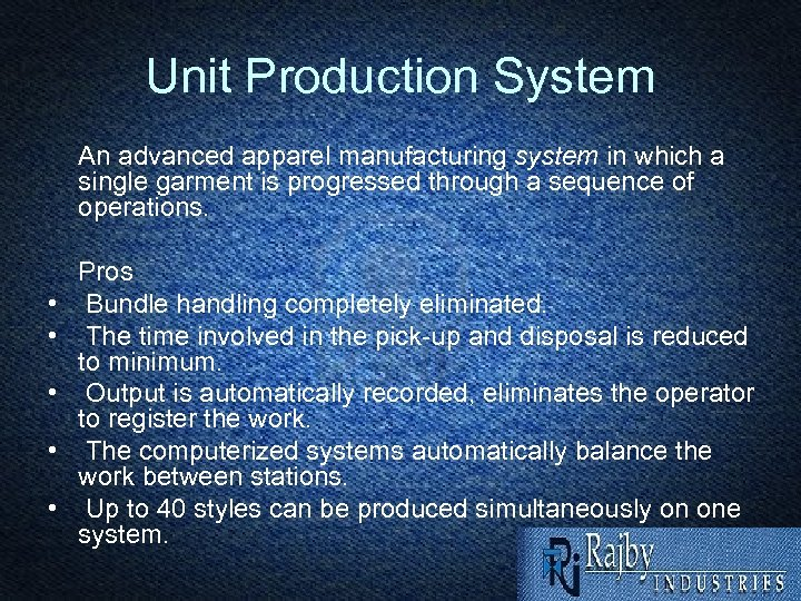 Unit Production System An advanced apparel manufacturing system in which a single garment is