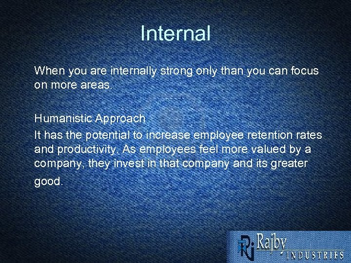 Internal When you are internally strong only than you can focus on more areas.