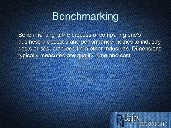 Benchmarking is the process of comparing one's business processes and performance metrics to industry