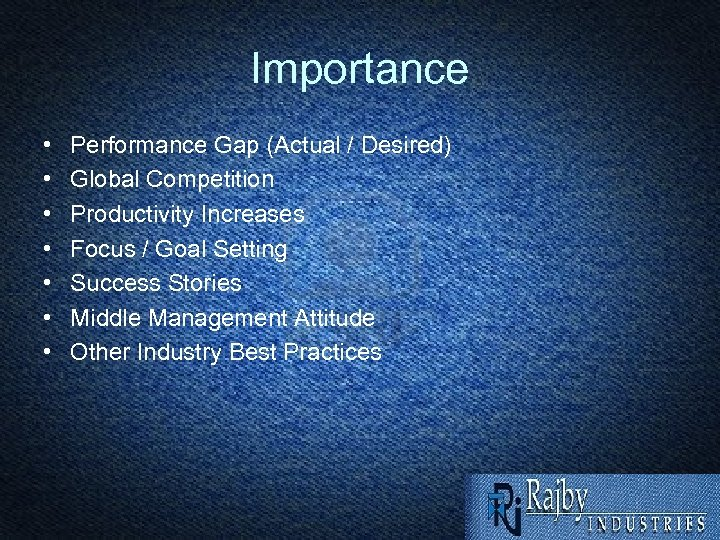Importance • • Performance Gap (Actual / Desired) Global Competition Productivity Increases Focus /