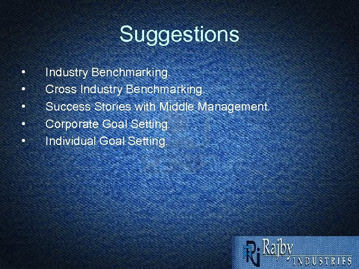 Suggestions • • • Industry Benchmarking. Cross Industry Benchmarking. Success Stories with Middle Management.