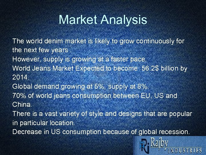 Market Analysis The world denim market is likely to grow continuously for the next