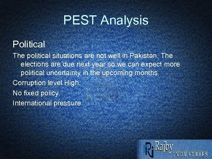PEST Analysis Political The political situations are not well in Pakistan. The elections are