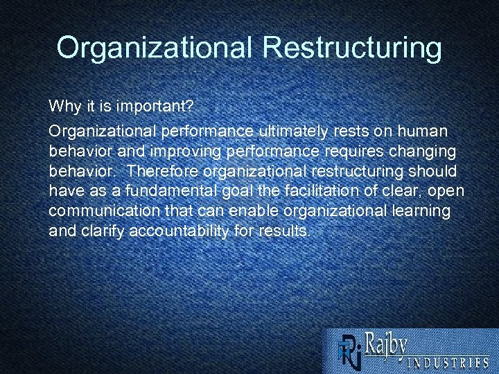 Organizational Restructuring Why it is important? Organizational performance ultimately rests on human behavior and