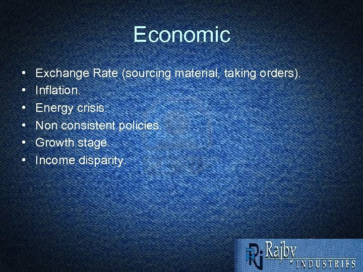 Economic • • • Exchange Rate (sourcing material, taking orders). Inflation. Energy crisis. Non