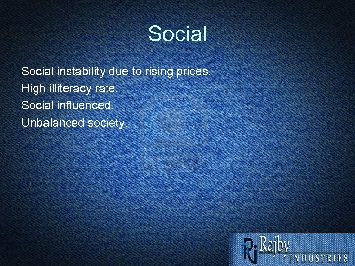 Social instability due to rising prices. High illiteracy rate. Social influenced. Unbalanced society.