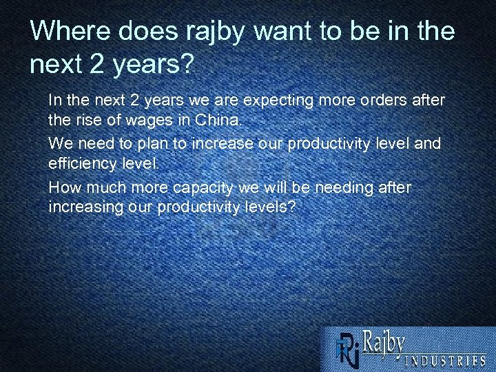 Where does rajby want to be in the next 2 years? In the next