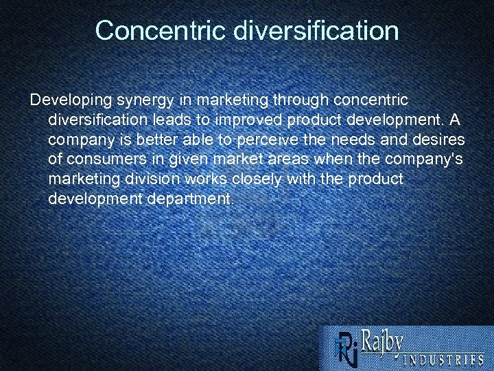 Concentric diversification Developing synergy in marketing through concentric diversification leads to improved product development.