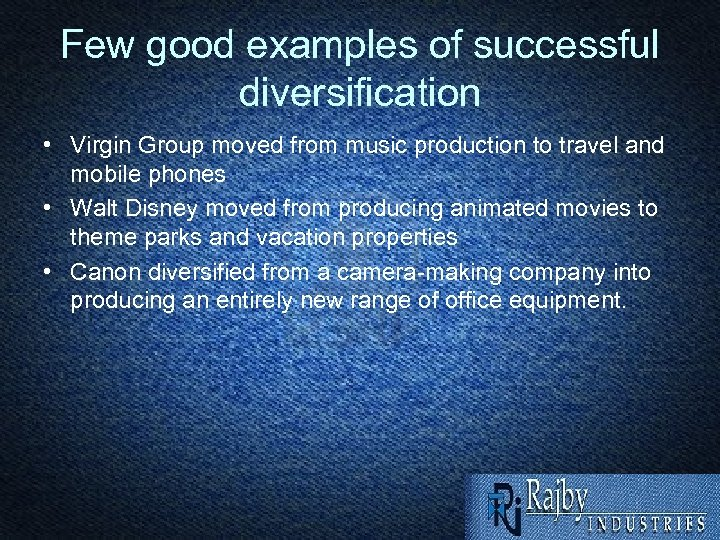 Few good examples of successful diversification • Virgin Group moved from music production to