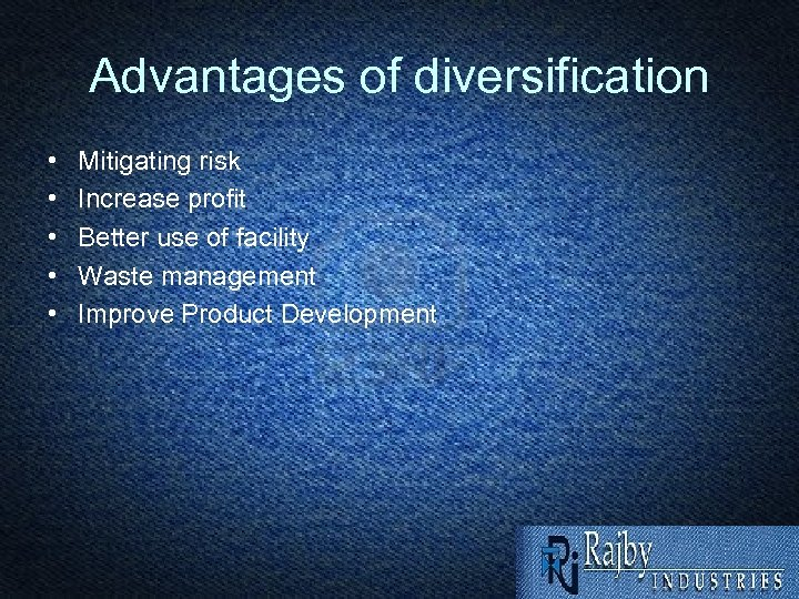 Advantages of diversification • • • Mitigating risk Increase profit Better use of facility