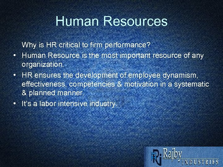 Human Resources Why is HR critical to firm performance? • Human Resource is the