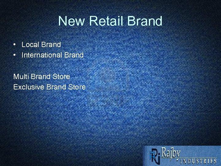 New Retail Brand • Local Brand • International Brand Multi Brand Store Exclusive Brand