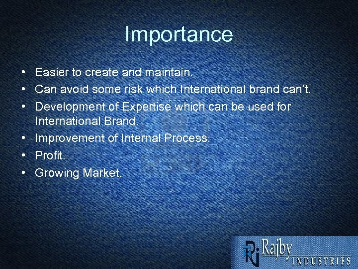 Importance • Easier to create and maintain. • Can avoid some risk which International