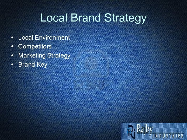 Local Brand Strategy • • Local Environment Competitors Marketing Strategy Brand Key