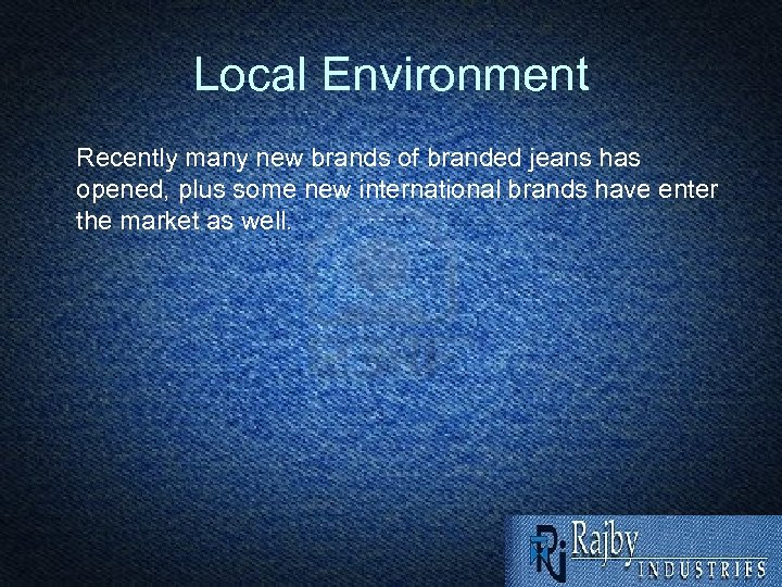 Local Environment Recently many new brands of branded jeans has opened, plus some new