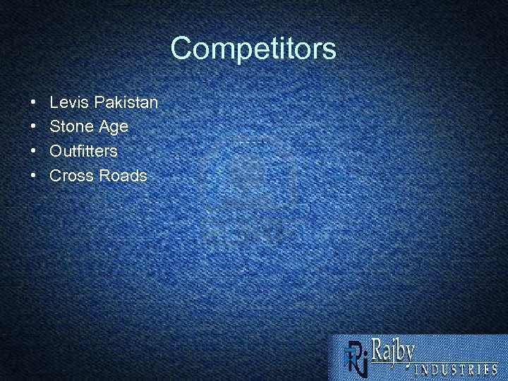 Competitors • • Levis Pakistan Stone Age Outfitters Cross Roads